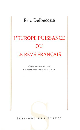 Eric Delbecque - Europe puissance ou le rêve francais